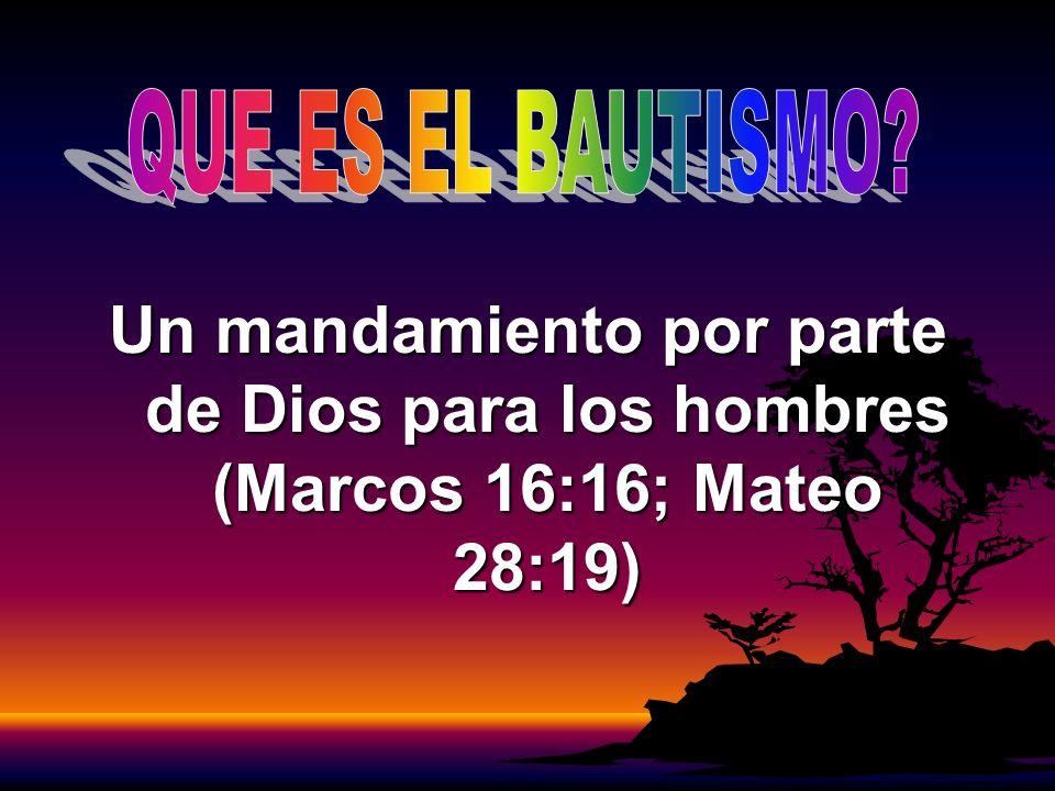 Un mandamiento por parte de Dios para los hombres (Marcos 16:16; Mateo 28:19)