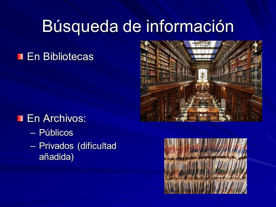 Búsqueda de información En Bibliotecas En Archivos: –Públicos –Privados (dificultad añadida)