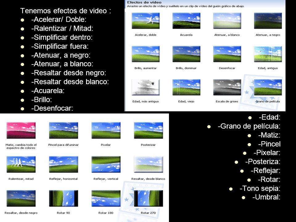 Tenemos efectos de video : -Acelerar/ Doble: -Ralentizar / Mitad: -Simplificar dentro: -Simplificar fuera: -Atenuar, a negro: -Atenuar, a blanco: -Res