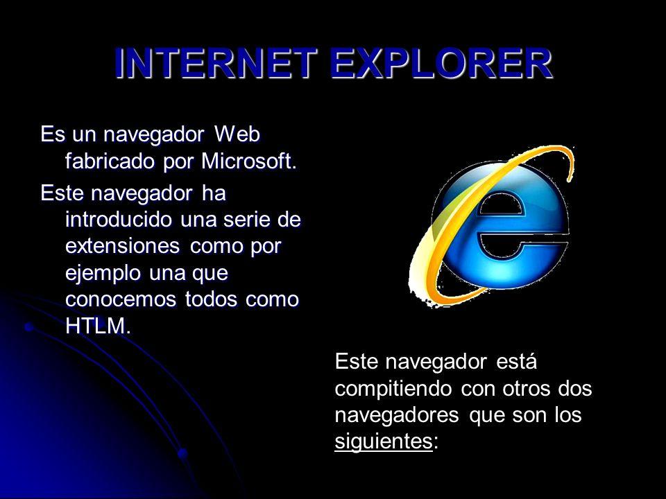 INTERNET EXPLORER Es un navegador Web fabricado por Microsoft. Este navegador ha introducido una serie de extensiones como por ejemplo una que conocem