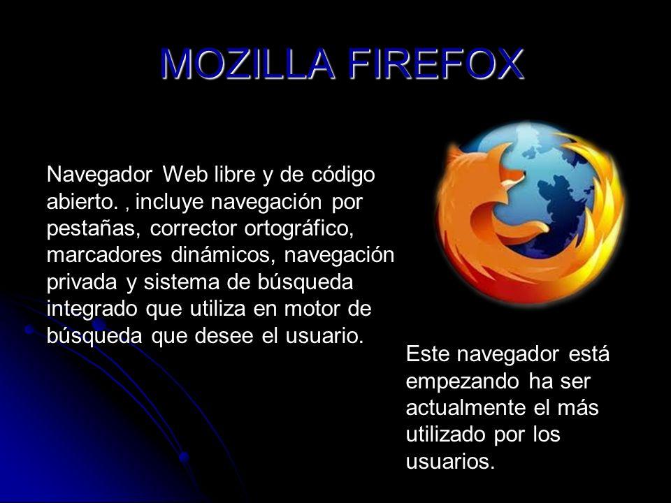 MOZILLA FIREFOX MOZILLA FIREFOX Navegador Web libre y de código abierto., incluye navegación por pestañas, corrector ortográfico, marcadores dinámicos