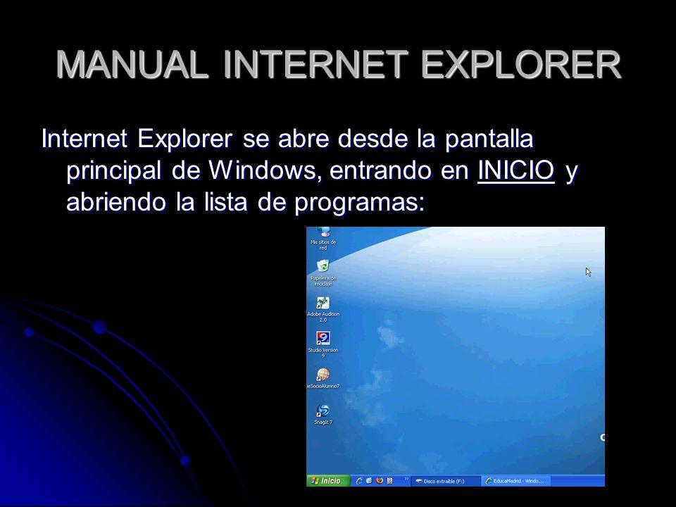 MANUAL INTERNET EXPLORER Internet Explorer se abre desde la pantalla principal de Windows, entrando en INICIO y abriendo la lista de programas: