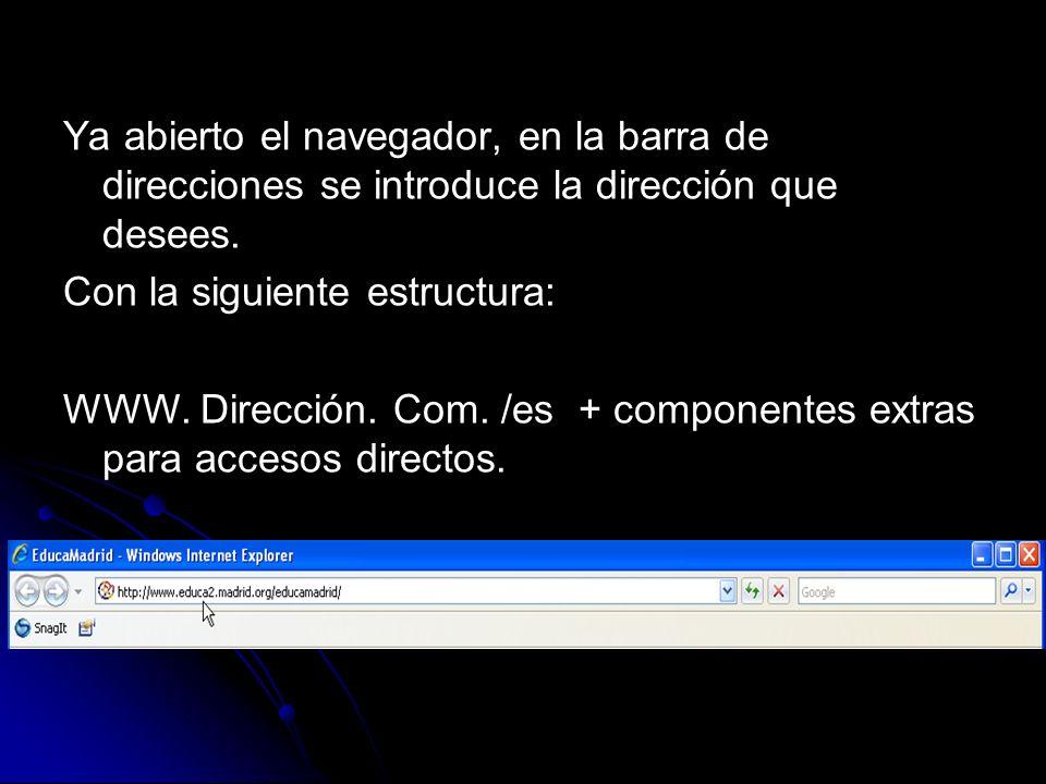 Ya abierto el navegador, en la barra de direcciones se introduce la dirección que desees. Con la siguiente estructura: WWW. Dirección. Com. /es + comp