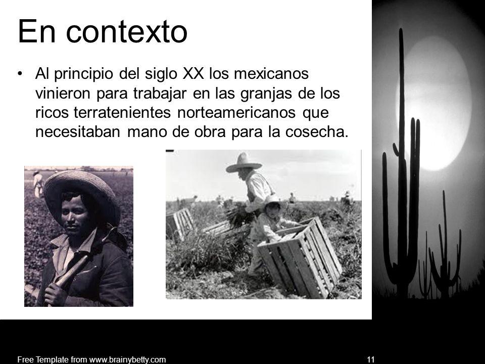 En contexto Al principio del siglo XX los mexicanos vinieron para trabajar en las granjas de los ricos terratenientes norteamericanos que necesitaban