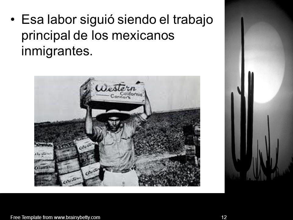 Esa labor siguió siendo el trabajo principal de los mexicanos inmigrantes. Free Template from www.brainybetty.com12
