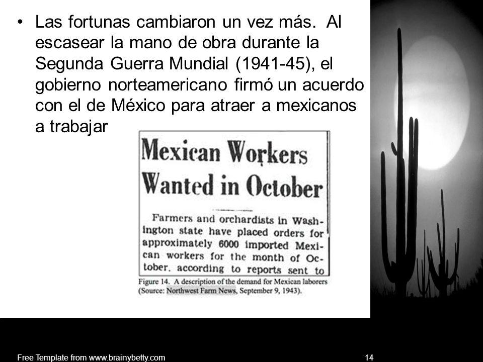 Las fortunas cambiaron un vez más. Al escasear la mano de obra durante la Segunda Guerra Mundial (1941-45), el gobierno norteamericano firmó un acuerd