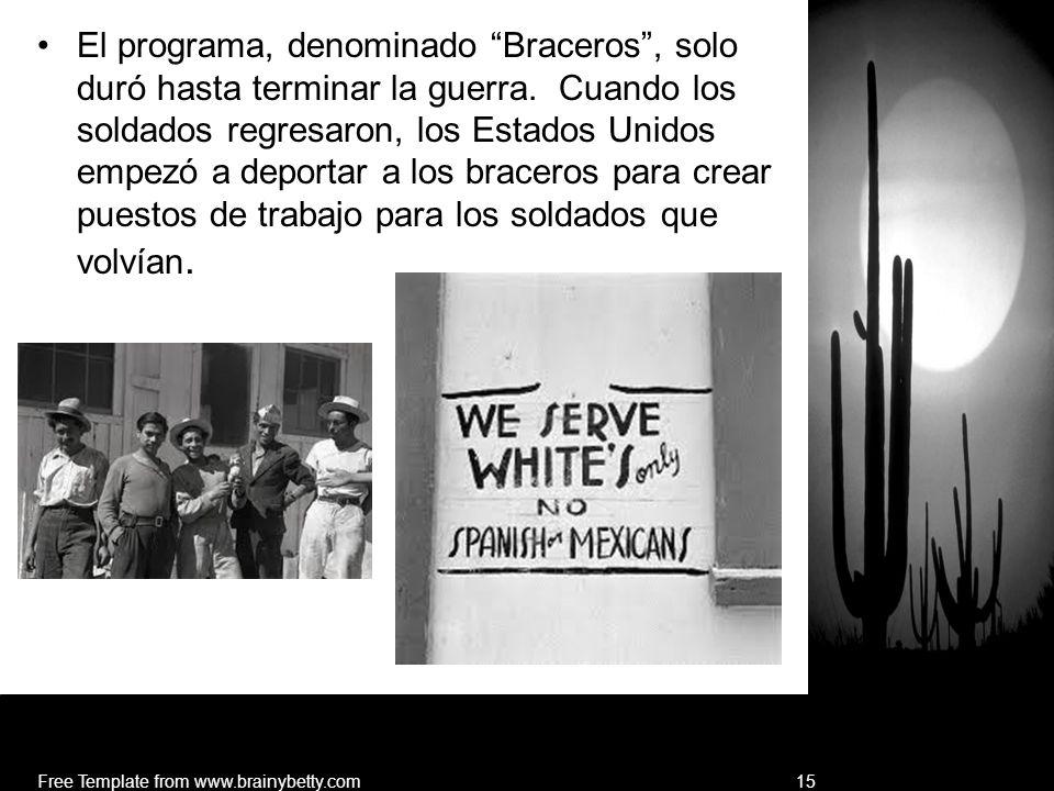 El programa, denominado Braceros, solo duró hasta terminar la guerra. Cuando los soldados regresaron, los Estados Unidos empezó a deportar a los brace