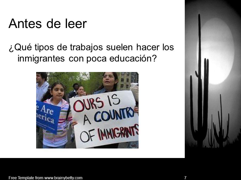 Antes de leer ¿Qué tipos de trabajos suelen hacer los inmigrantes con poca educación? Free Template from www.brainybetty.com7