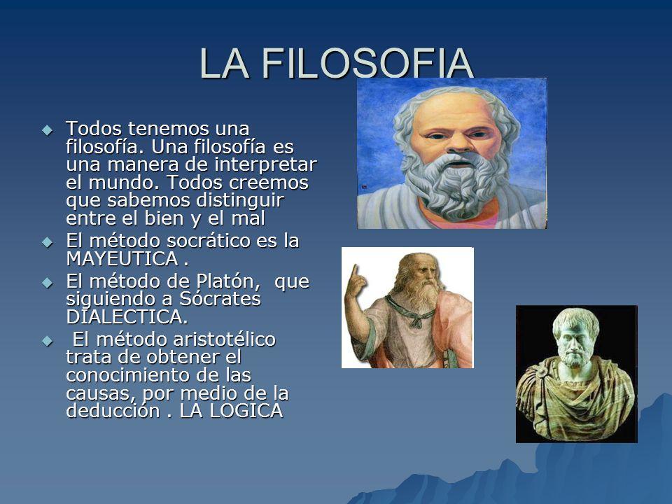 LA FILOSOFIA Todos tenemos una filosofía. Una filosofía es una manera de interpretar el mundo. Todos creemos que sabemos distinguir entre el bien y el