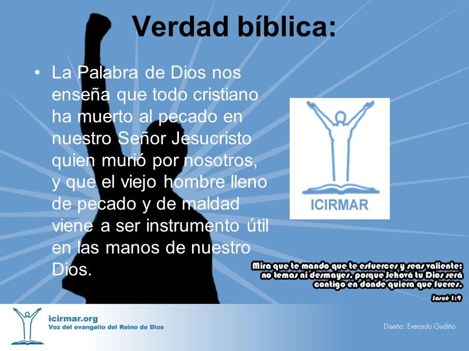 Verdad bíblica: La Palabra de Dios nos enseña que todo cristiano ha muerto al pecado en nuestro Señor Jesucristo quien murió por nosotros, y que el vi