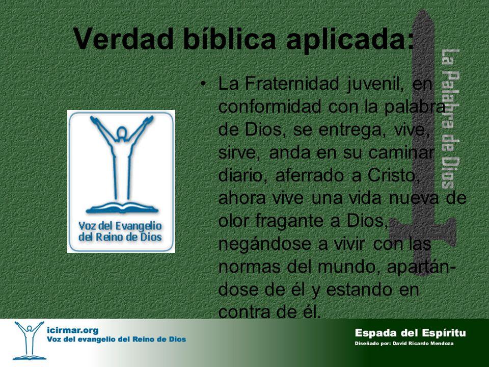 Verdad bíblica aplicada: La Fraternidad juvenil, en conformidad con la palabra de Dios, se entrega, vive, sirve, anda en su caminar diario, aferrado a