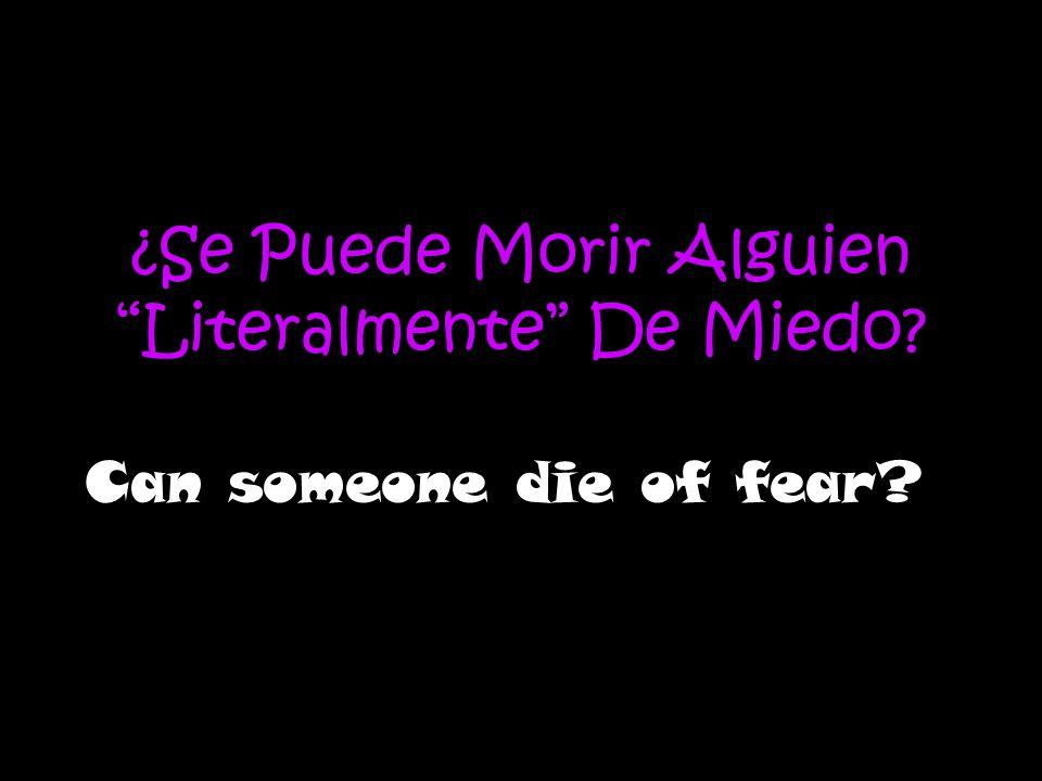 ¿Se Puede Morir Alguien Literalmente De Miedo? Can someone die of fear?