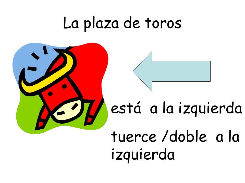 La plaza de toros está a la derecha tuerce /doble a la derecha