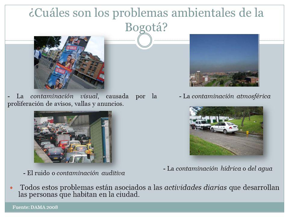 ¿Cuáles son los problemas ambientales de la Bogotá? Fuente: DAMA 2008 - La contaminación atmosférica - La contaminación hídrica o del agua - El ruido