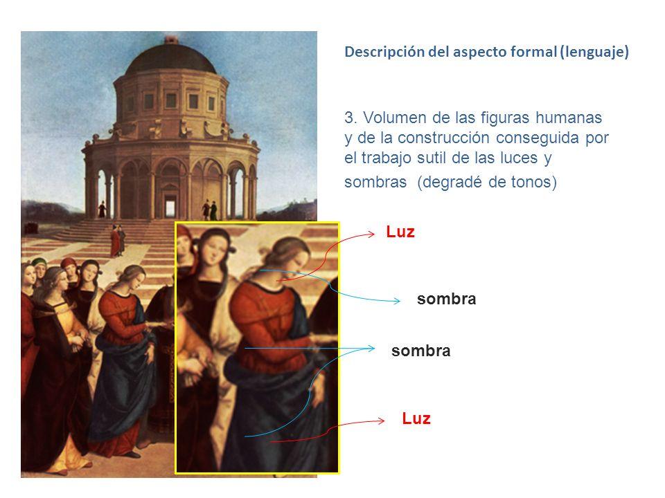 Descripción del aspecto formal (lenguaje) 3. Volumen de las figuras humanas y de la construcción conseguida por el trabajo sutil de las luces y sombra