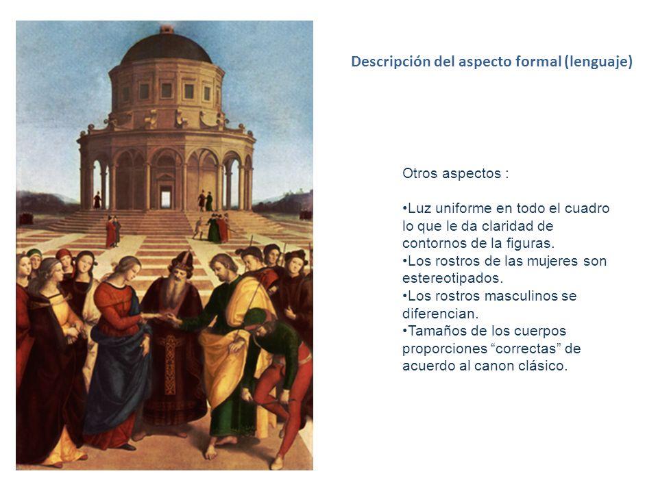 Descripción del aspecto formal (lenguaje) Otros aspectos : Luz uniforme en todo el cuadro lo que le da claridad de contornos de la figuras. Los rostro