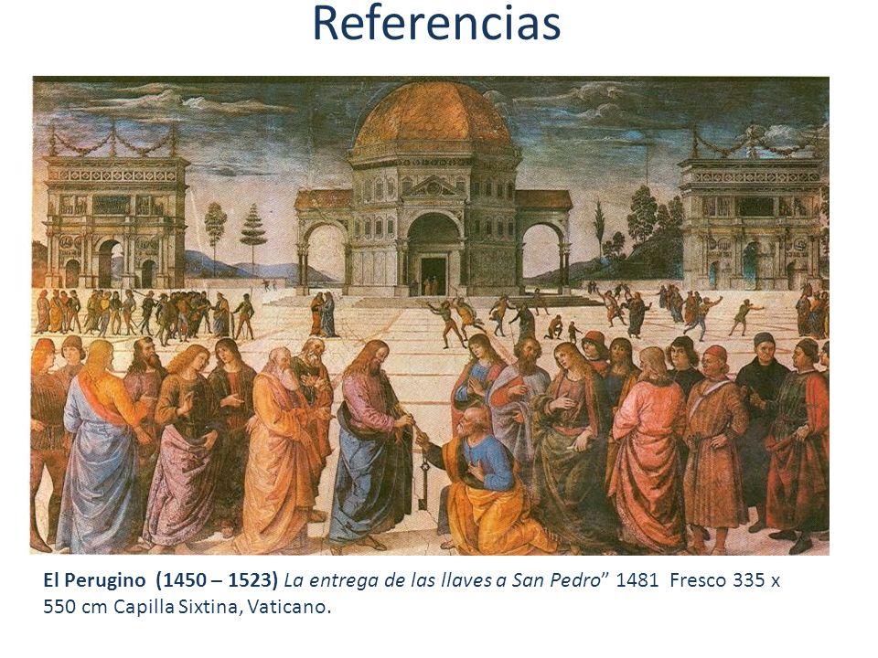 El Perugino (1450 – 1523) La entrega de las llaves a San Pedro 1481 Fresco 335 x 550 cm Capilla Sixtina, Vaticano. Referencias