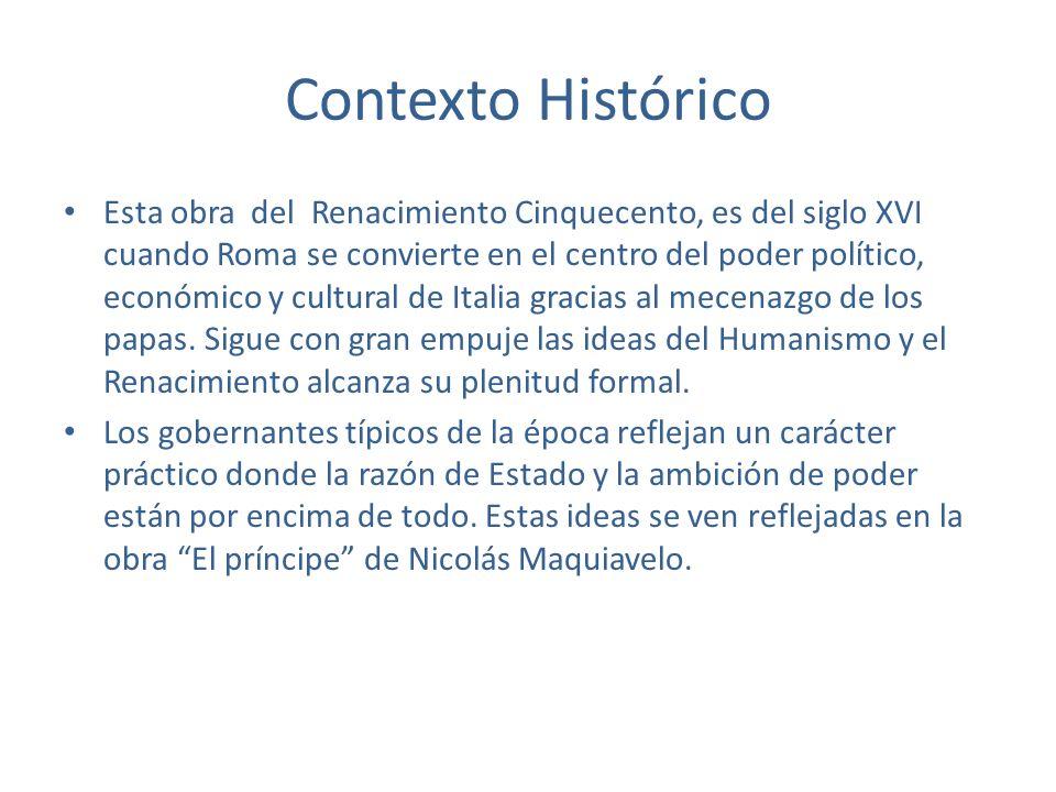 Contexto Histórico Esta obra del Renacimiento Cinquecento, es del siglo XVI cuando Roma se convierte en el centro del poder político, económico y cult
