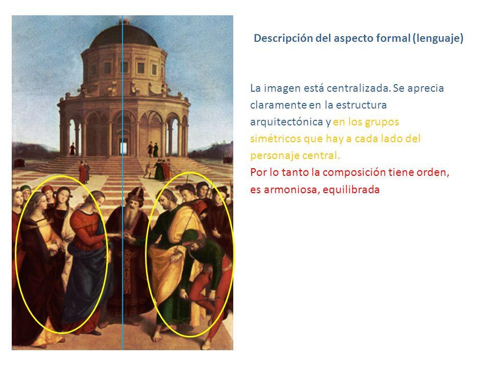 Descripción del aspecto formal (lenguaje) La imagen está centralizada. Se aprecia claramente en la estructura arquitectónica y en los grupos simétrico