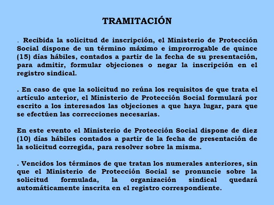 TRAMITACIÓN 1. Recibida la solicitud de inscripción, el Ministerio de Protección Social dispone de un término máximo e improrrogable de quince (15) dí