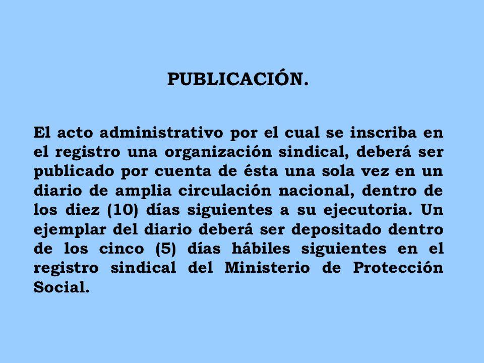 PUBLICACIÓN. El acto administrativo por el cual se inscriba en el registro una organización sindical, deberá ser publicado por cuenta de ésta una sola
