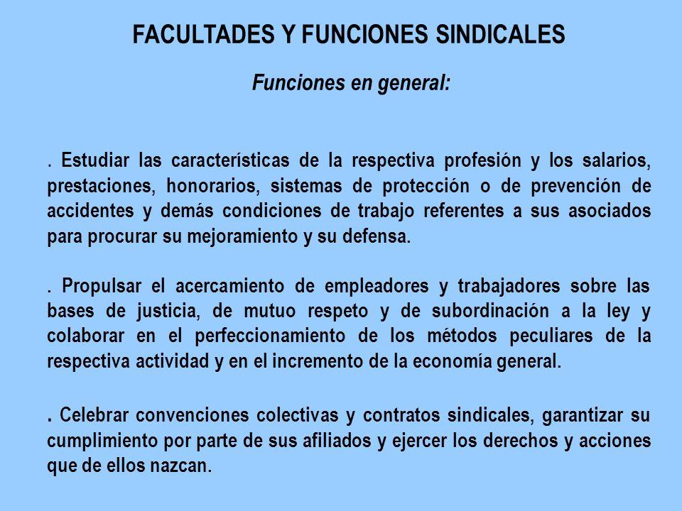 F FACULTADES Y FUNCIONES SINDICALES Funciones en general: S 1. Estudiar las características de la respectiva profesión y los salarios, prestaciones, h