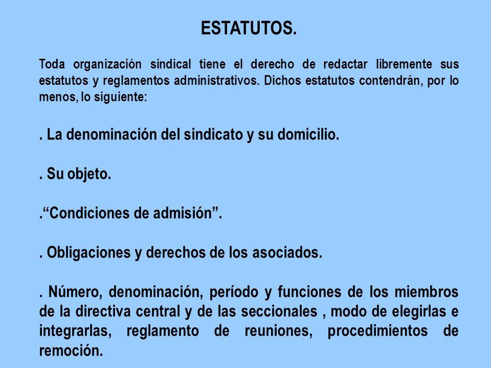E ESTATUTOS. T Toda organización sindical tiene el derecho de redactar libremente sus estatutos y reglamentos administrativos. Dichos estatutos conten
