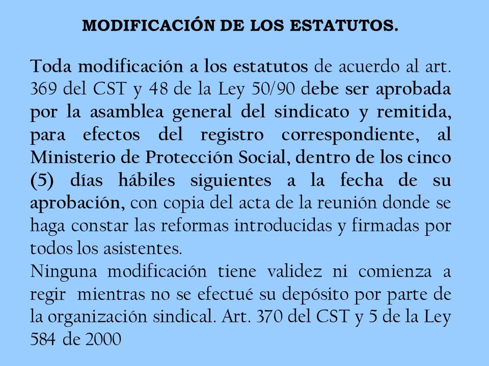 MODIFICACIÓN DE LOS ESTATUTOS. Toda modificación a los estatutos de acuerdo al art. 369 del CST y 48 de la Ley 50/90 d ebe ser aprobada por la asamble
