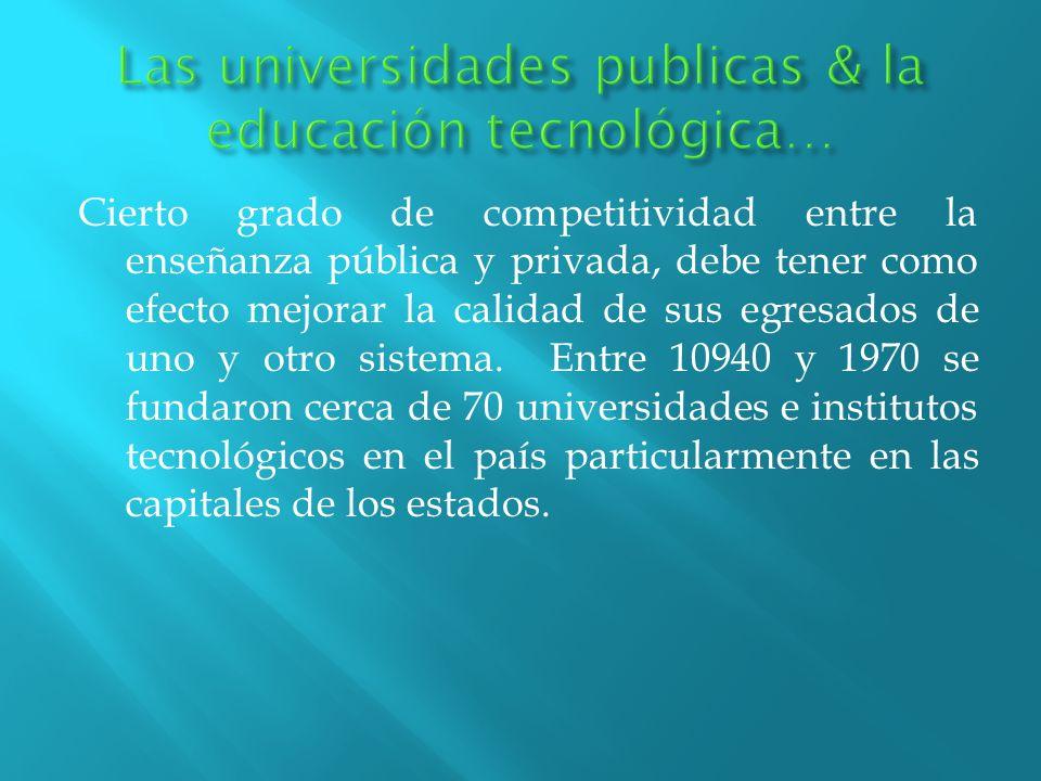 Cierto grado de competitividad entre la enseñanza pública y privada, debe tener como efecto mejorar la calidad de sus egresados de uno y otro sistema.