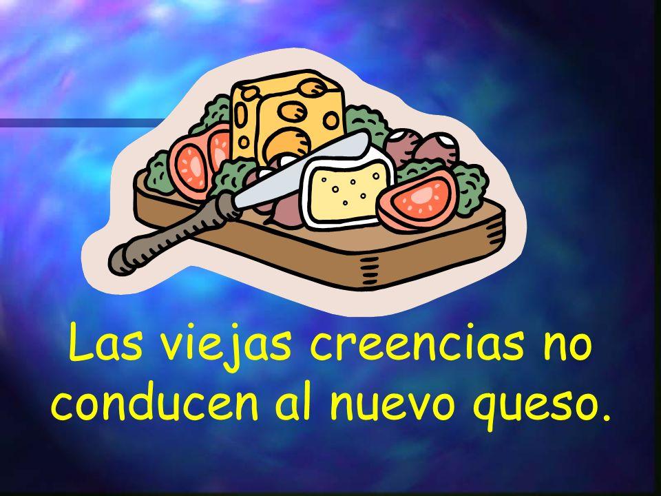 Las viejas creencias no conducen al nuevo queso.