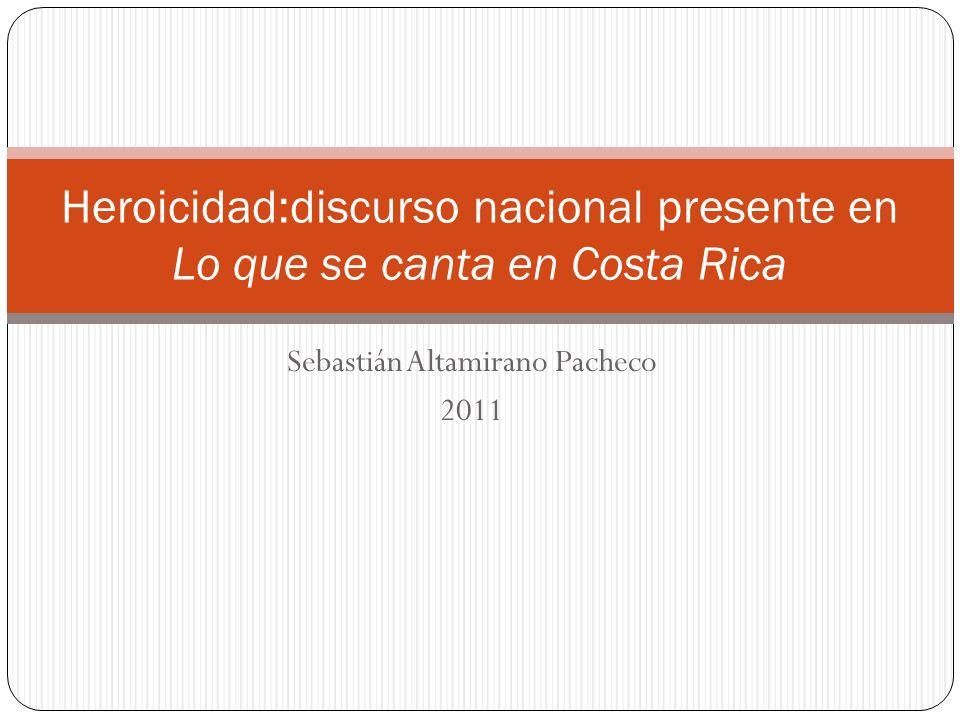 Sebastián Altamirano Pacheco 2011 Heroicidad:discurso nacional presente en Lo que se canta en Costa Rica