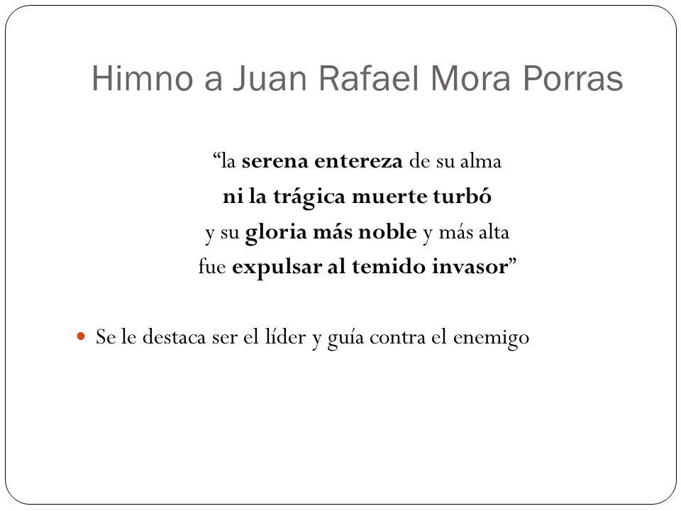 Himno a Juan Rafael Mora Porras la serena entereza de su alma ni la trágica muerte turbó y su gloria más noble y más alta fue expulsar al temido invas