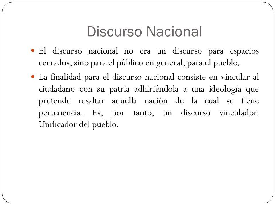 Discurso Nacional El discurso nacional no era un discurso para espacios cerrados, sino para el público en general, para el pueblo. La finalidad para e