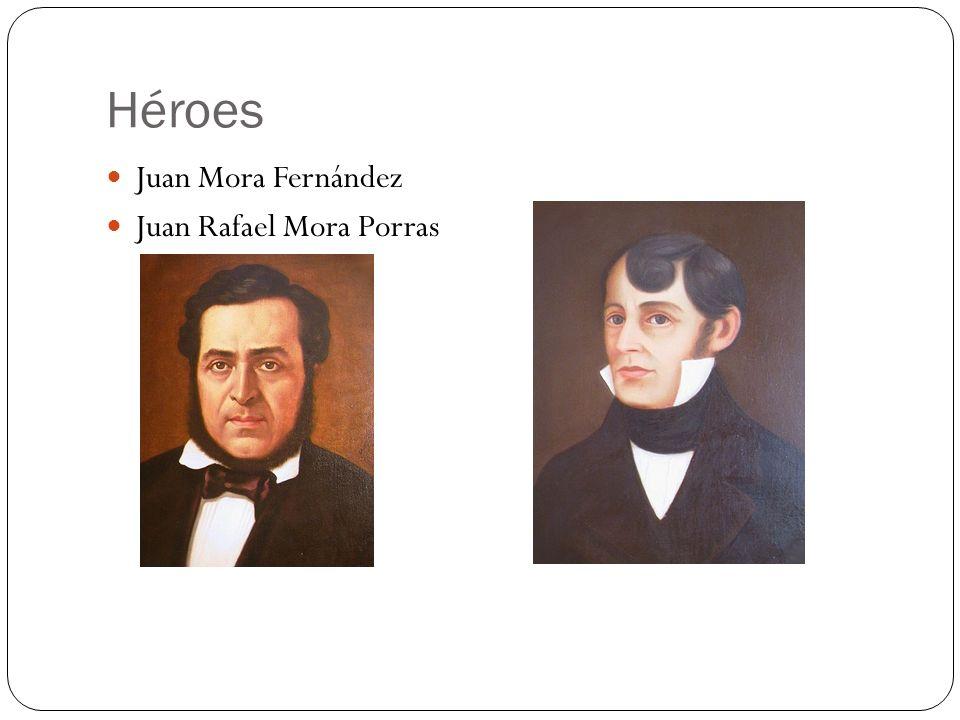 Héroes Juan Mora Fernández Juan Rafael Mora Porras