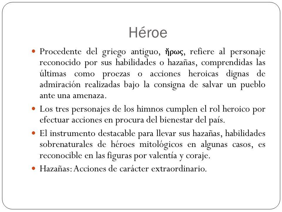 Héroe Procedente del griego antiguo, ρως, refiere al personaje reconocido por sus habilidades o hazañas, comprendidas las últimas como proezas o accio
