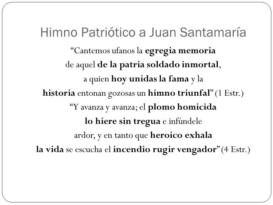 Himno Patriótico a Juan Santamaría Cantemos ufanos la egregia memoria de aquel de la patria soldado inmortal, a quien hoy unidas la fama y la historia
