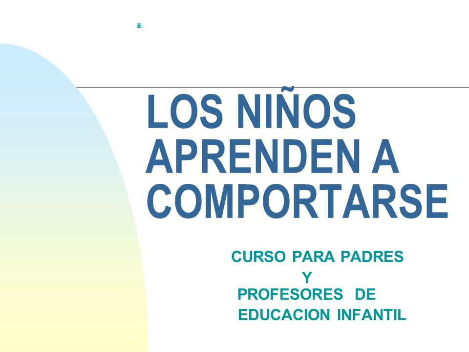 LOS NIÑOS APRENDEN A COMPORTARSE CURSO PARA PADRES Y PROFESORES DE EDUCACION INFANTIL