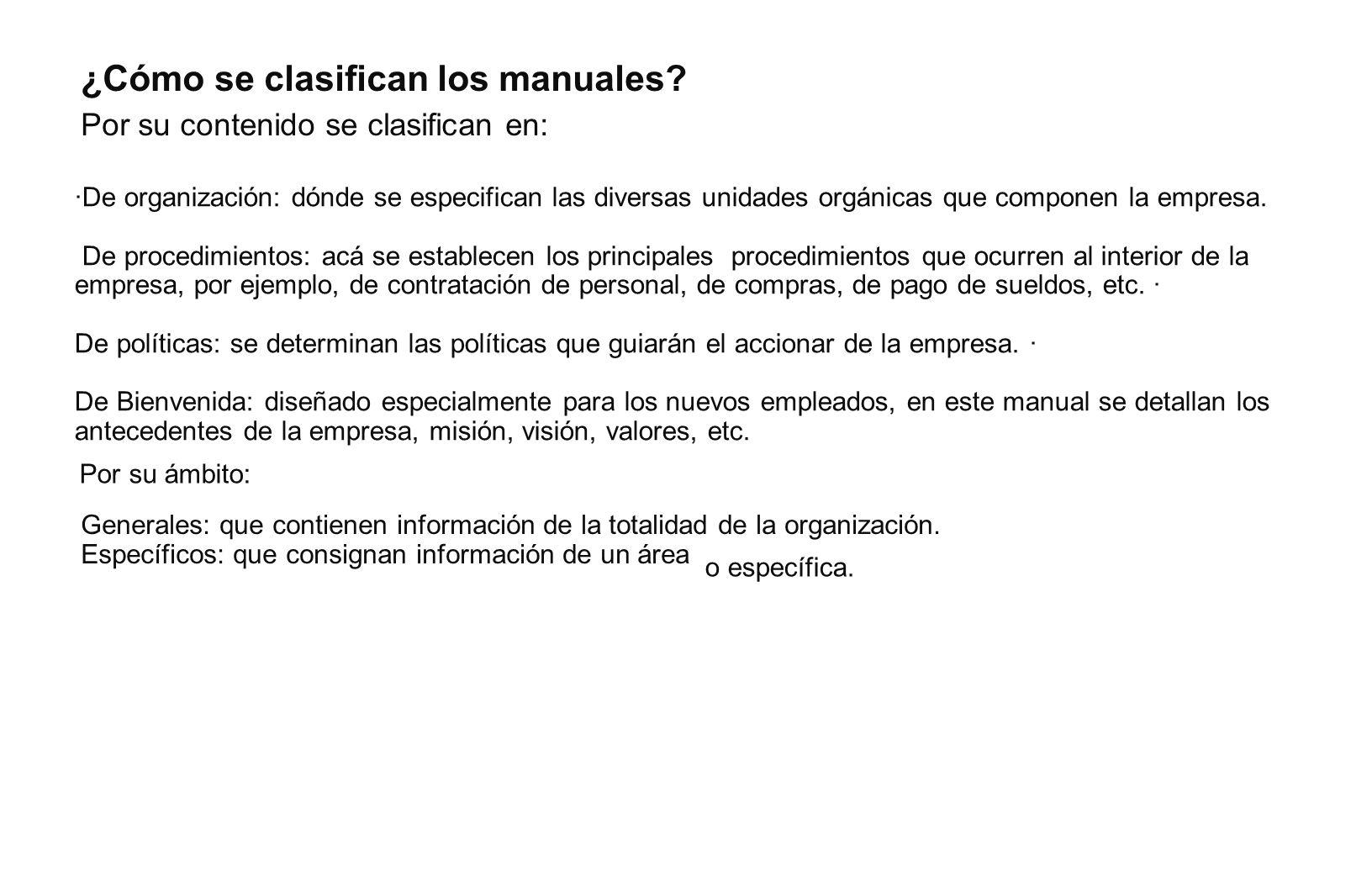 ¿Cómo se clasifican los manuales? Por su contenido se clasifican en: ·De organización: dónde se especifican las diversas unidades orgánicas que compon