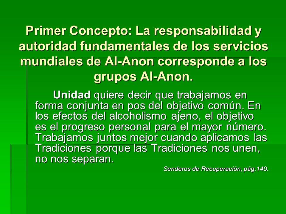 Primer Concepto: La responsabilidad y autoridad fundamentales de los servicios mundiales de Al-Anon corresponde a los grupos Al-Anon. Unidad quiere de