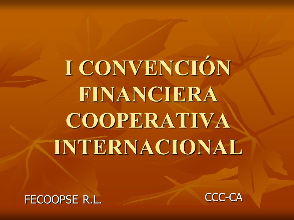 I CONVENCIÓN FINANCIERA COOPERATIVA INTERNACIONAL FECOOPSE R.L. CCC-CA