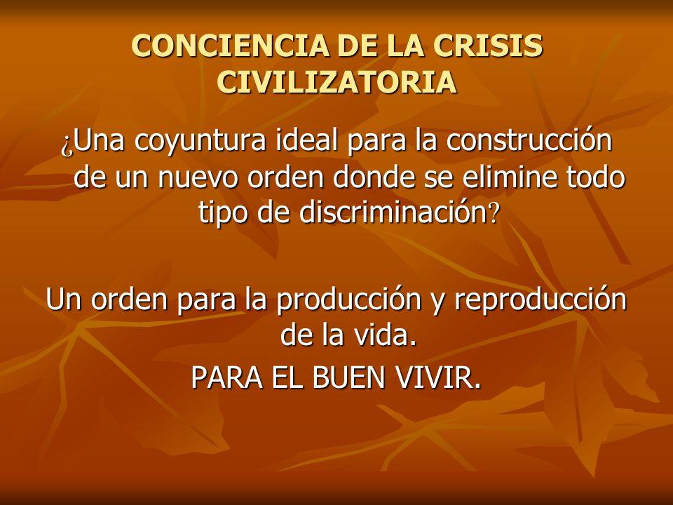 CONCIENCIA DE LA CRISIS CIVILIZATORIA ¿ Una coyuntura ideal para la construcción de un nuevo orden donde se elimine todo tipo de discriminación ? Un o