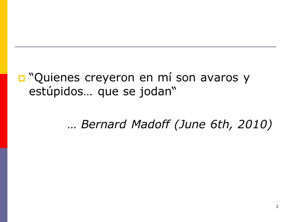 2 Quienes creyeron en mí son avaros y estúpidos… que se jodan … Bernard Madoff (June 6th, 2010)