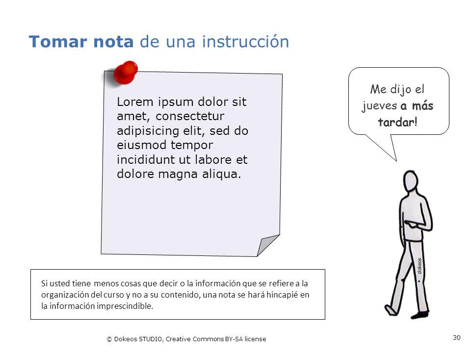 © Dokeos STUDIO, Creative Commons BY-SA license 30 Tomar nota de una instrucción Si usted tiene menos cosas que decir o la información que se refiere