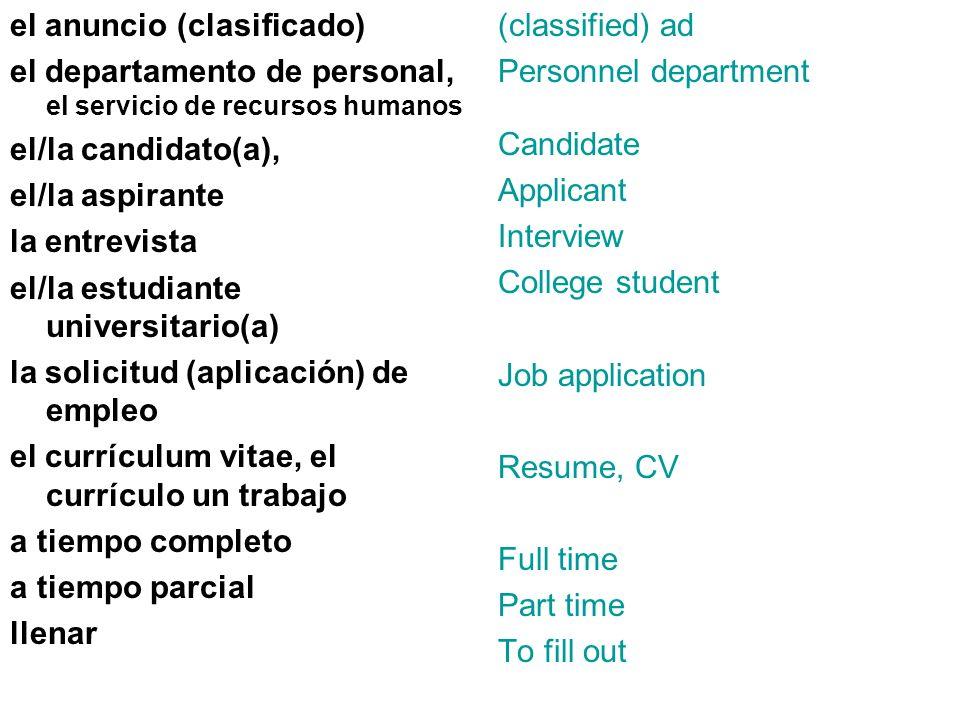 el anuncio (clasificado) el departamento de personal, el servicio de recursos humanos el/la candidato(a), el/la aspirante la entrevista el/la estudian