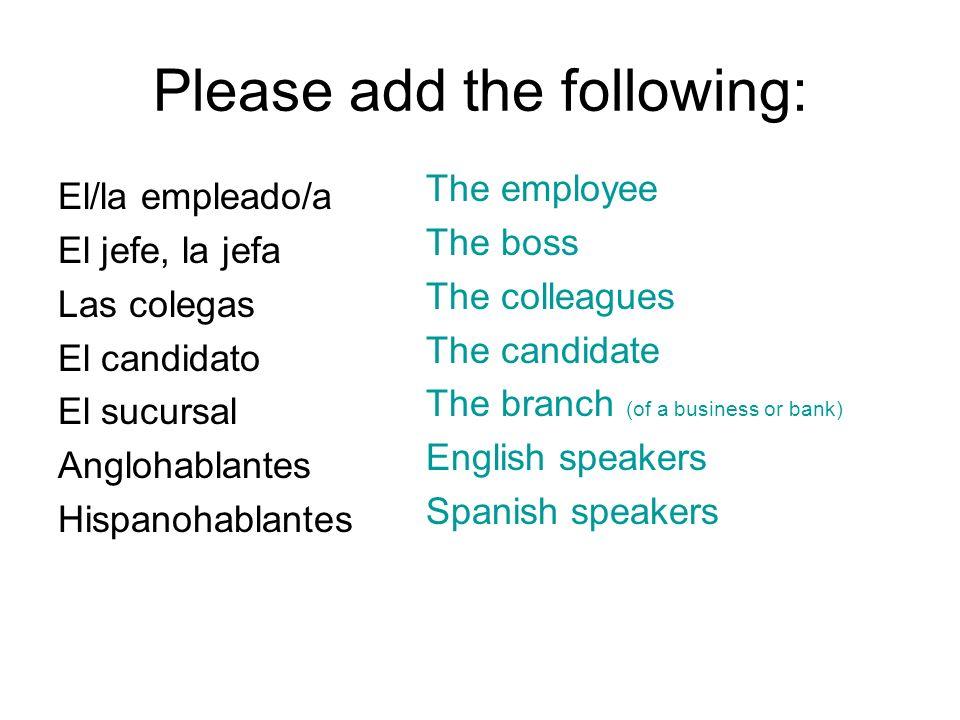 Please add the following: El/la empleado/a El jefe, la jefa Las colegas El candidato El sucursal Anglohablantes Hispanohablantes The employee The boss