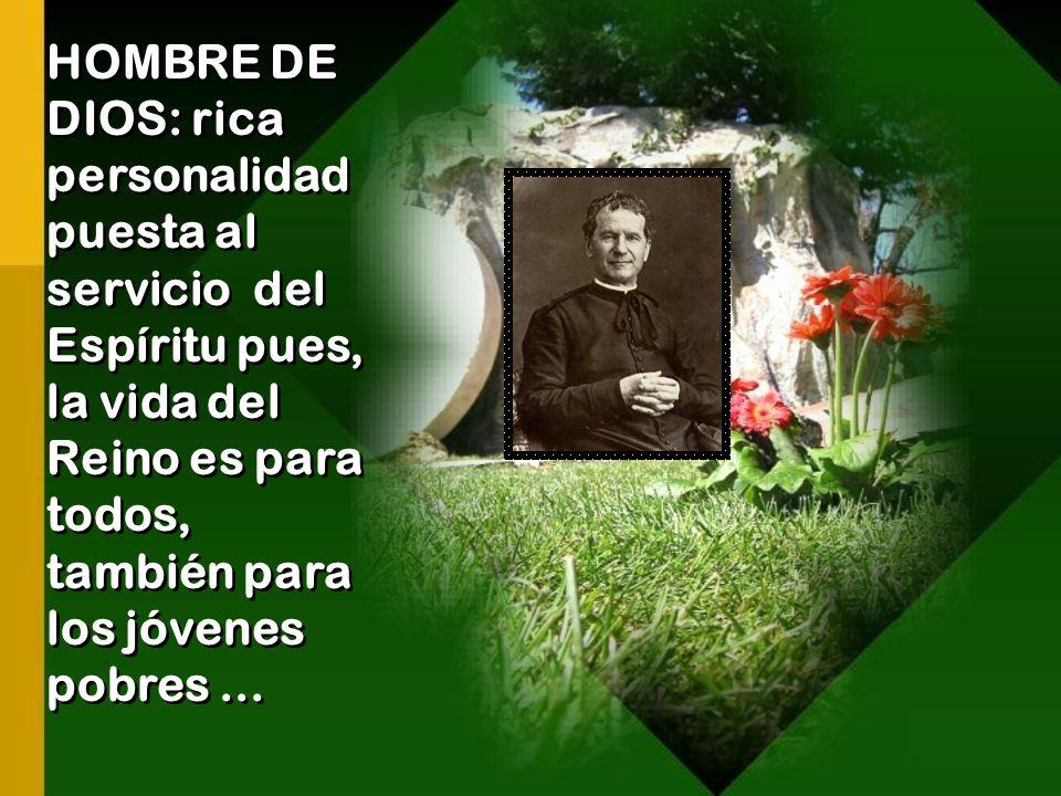 HOMBRE DE DIOS: rica personalidad puesta al servicio del Espíritu pues, la vida del Reino es para todos, también para los jóvenes pobres...