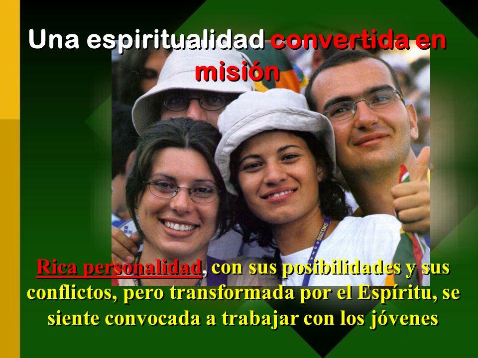Una espiritualidad convertida en misión Rica personalidad, con sus posibilidades y sus conflictos, pero transformada por el Espíritu, se siente convocada a trabajar con los jóvenes