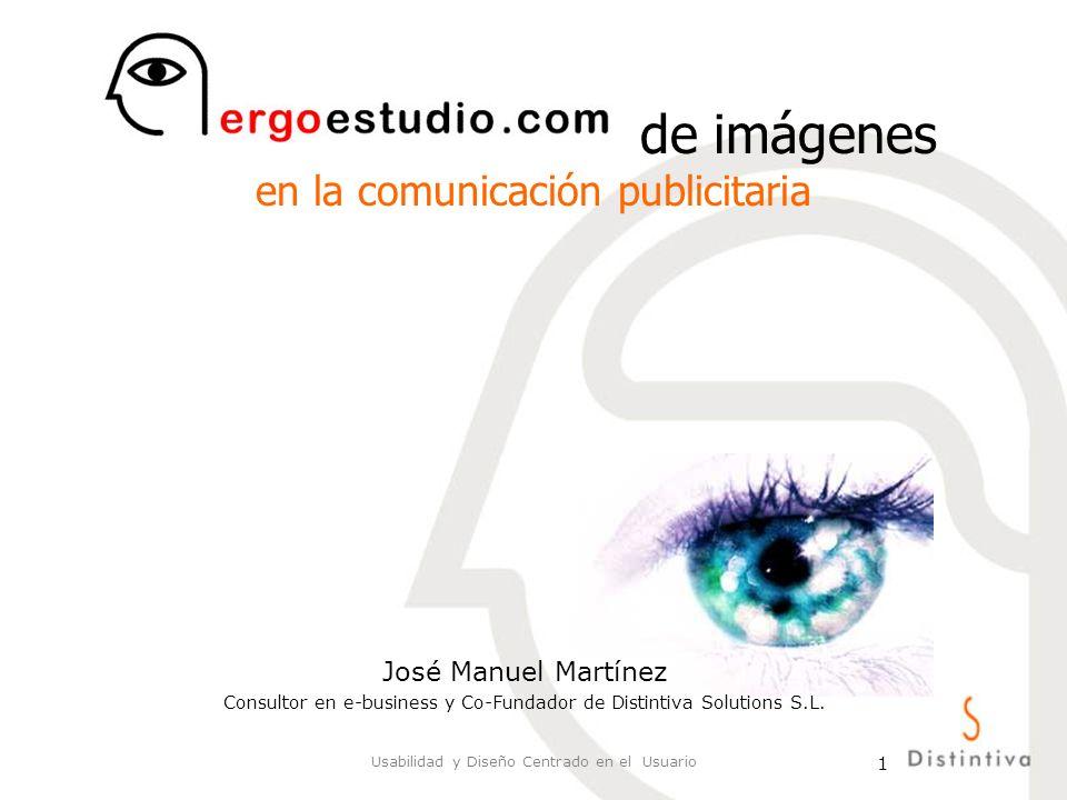 Usabilidad y Diseño Centrado en el Usuario 1 Procesamiento visual de imágenes en la comunicación publicitaria José Manuel Martínez Consultor en e-busi