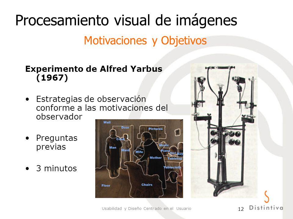 Usabilidad y Diseño Centrado en el Usuario 12 Procesamiento visual de imágenes Motivaciones y Objetivos Experimento de Alfred Yarbus (1967) Estrategia