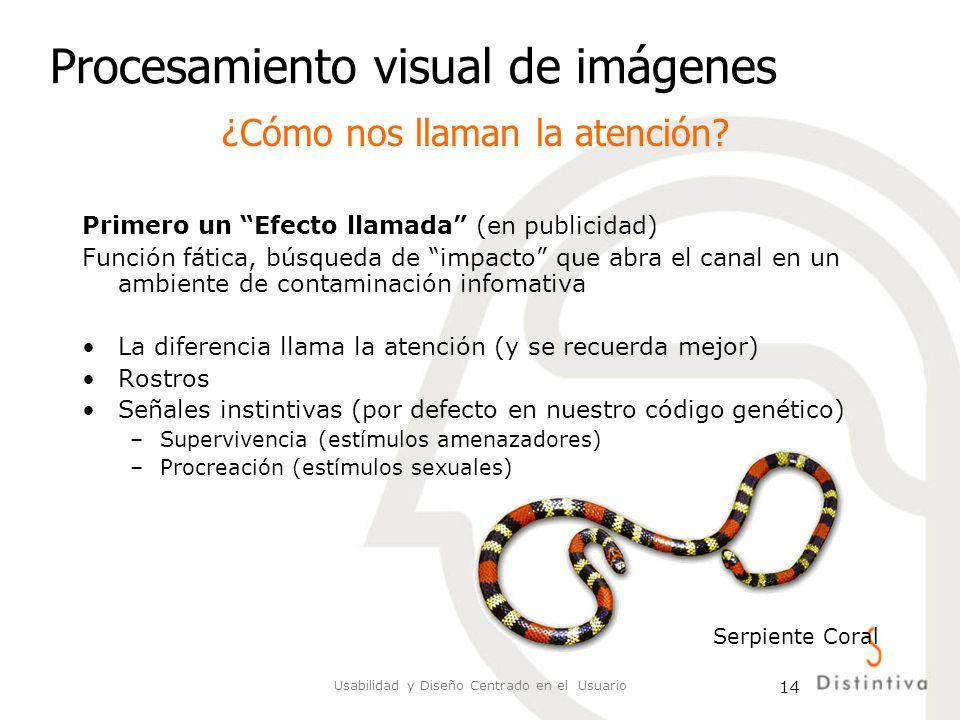 Usabilidad y Diseño Centrado en el Usuario 14 Procesamiento visual de imágenes Primero un Efecto llamada (en publicidad) Función fática, búsqueda de i